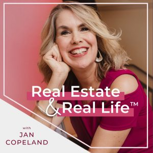 Real Estate & Real Life Podcast with Jan Copeland