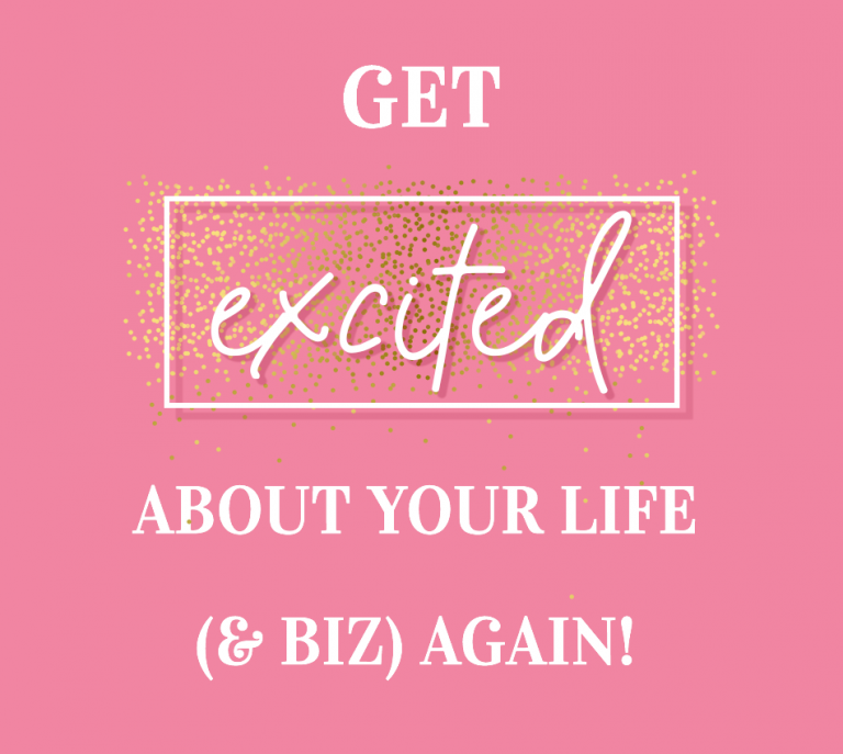 get excited about your life and business again!